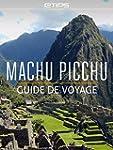 Machu Picchu Guide de Voyage