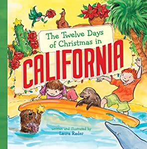 The Twelve Days of Christmas in California (The Twelve Days of Christmas in America) Laura Rader