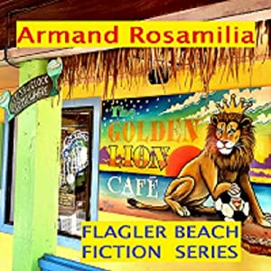 Golden Lion Cafe - Complete: Flagler Beach Fiction Series | [Armand Rosamilia]