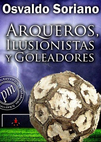 Arqueros, ilusionistas y goleadores
