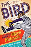 Doug Wilson The Bird: The Life and Legacy of Mark Fidrych