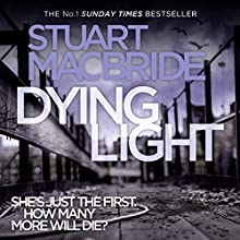 Dying Light: Logan McRae, Book 2 Audiobook by Stuart MacBride Narrated by Steve Worsley