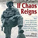 If Chaos Reigns: The Near-Disaster and Ultimate Triumph of the Allied Airborne Forces on D-Day, June 6, 1944 (       UNABRIDGED) by Flint Whitlock Narrated by Michael Prichard