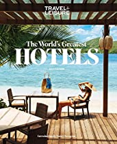 TRAVEL + LEISURE: The World's Greatest Hotels 2014