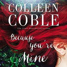 Because You're Mine | Livre audio Auteur(s) : Colleen Coble Narrateur(s) : Devon O'Day