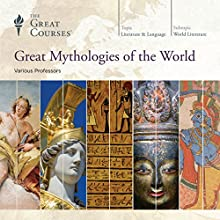 Great Mythologies of the World Lecture by  The Great Courses Narrated by Professor Grant L. Voth, Professor Julius H. Bailey, Professor Kathryn McClymond, Professor Robert André LaFleur
