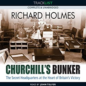 Churchill's Bunker: The Secret Headquarters at the Heart of Britain's Victory | [Richard Holmes]