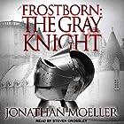 Frostborn: The Gray Knight: Frostborn Series, Book 1 Hörbuch von Jonathan Moeller Gesprochen von: Steven Crossley