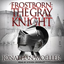 Frostborn: The Gray Knight: Frostborn Series, Book 1 | Livre audio Auteur(s) : Jonathan Moeller Narrateur(s) : Steven Crossley