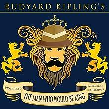 The Man Who Would Be King [Classic Tales Edition] | Livre audio Auteur(s) : Rudyard Kipling Narrateur(s) : B. J. Harrison