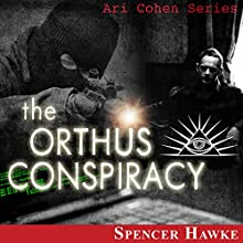 The Orthus Conspiracy: Logan Crowe Writing as Spencer Hawke: Ari Cohen Series, Book 2 (       UNABRIDGED) by Spencer Hawke Narrated by Spencer Hawke