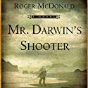 Mr. Darwin's Shooter: A Novel (       UNABRIDGED) by Roger McDonald Narrated by Steffan La Touche