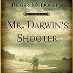 Mr. Darwin's Shooter: A Novel | Roger McDonald