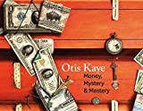 img - for Otis Kaye: Money, Mystery, and Mastery book / textbook / text book