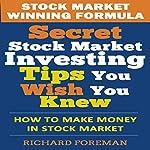 Stock Market Winning Formula: Secret Stock Market Investing Tips You Wish You Knew   Richard Foreman