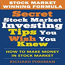 Stock Market Winning Formula: Secret Stock Market Investing Tips You Wish You Knew Audiobook by Richard Foreman Narrated by John M. Wasikowski