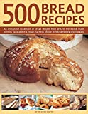 img - for 500 Bread Recipes: An Irresistible Collection Of Bread Recipes From Around The World, Made Both By Hand And In A Bread Machine, Shown In 500 Tempting Photographs book / textbook / text book