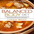 The Balanced Body Diet: A Healthy Guide to Reset Your Metabolism and Lose Weight Easily and Forever Hörbuch von Linda West Gesprochen von: Olga Wilhelmine