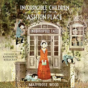 The Interrupted Tale: The Incorrigible Children of Ashton Place: Book IV | [Maryrose Wood]