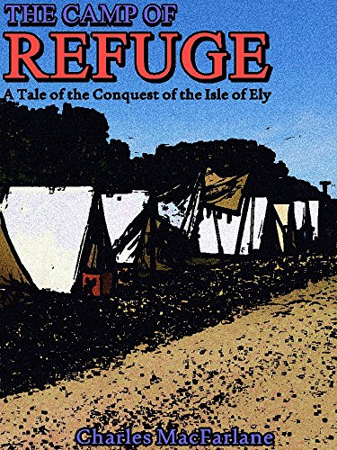 Charles MacFarlane - The Camp of Refuge: A Tale of the Conquest of the Isle of Ely