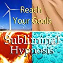Reach Your Goals with Subliminal Affirmations: Goal Setting & Obtain Your Dreams, Solfeggio Tones, Binaural Beats, Self Help Meditation Hypnosis Speech by Subliminal Hypnosis Narrated by Joel Thielke