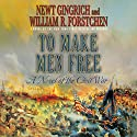 To Make Men Free: A Novel Audiobook by Newt Gingrich, William R. Forstchen Narrated by William Dufris