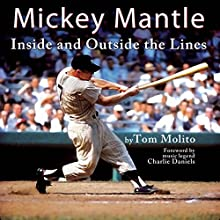 Mickey Mantle: Inside and Outside the Lines | Livre audio Auteur(s) : Tom Molito Narrateur(s) : Greg Walston