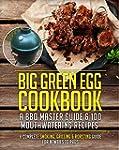 Big Green Egg Cookbook: A BBQ Master...