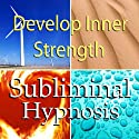 Develop Inner Strength Subliminal Affirmations: Gain Self-Confidence & Rely on Yourself, Solfeggio Tones, Binaural Beats, Self Help Meditation Hypnosis  by Subliminal Hypnosis Narrated by Joel Thielke