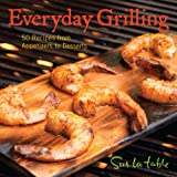 Everyday Grilling: 50 Recipes from Appetizers to Desserts