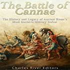 The Battle of Cannae: The History and Legacy of Ancient Rome's Most Decisive Military Defeat Hörbuch von  Charles River Editors Gesprochen von: Kevin Kollins