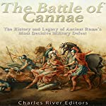 The Battle of Cannae: The History and Legacy of Ancient Rome's Most Decisive Military Defeat |  Charles River Editors