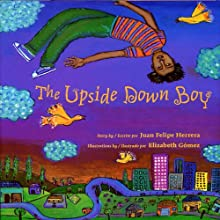 The Upside Down Boy (       UNABRIDGED) by Juan Felipe Herrera Narrated by Juan Felipe Herrera