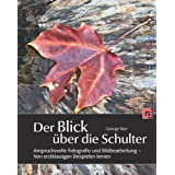 Der Blick ber die Schulter: Anspruchsvolle Fotografie und Bildbearbeitung - Von erstklassigen Beispielen lernenvon &#34;George Barr&#34;