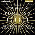 Fighting God: An Atheist Manifesto for a Religious World Audiobook by David Silverman Narrated by David Silverman, Cara Santa Maria