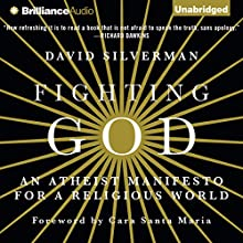 Fighting God: An Atheist Manifesto for a Religious World (       UNABRIDGED) by David Silverman Narrated by David Silverman, Cara Santa Maria