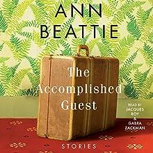The Accomplished Guest: Stories | Livre audio Auteur(s) : Ann Beattie Narrateur(s) : Gabra Zackman, Jacques Roy