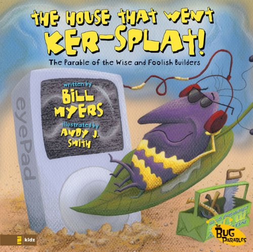 The House That Went Ker---Splat!: The Parable of the Wise and Foolish Builders (The Bug Parables)