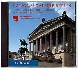 Nationalgalerie Berlin. Das XIX. Jahrhundert: Gesamtverzeichnis der Gemälde