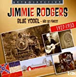 Jimmie Rodgers Blue Yodel: His 52 Finest 1927-1933