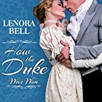 How the Duke Was Won: Disgraceful Dukes Series, Book 1 | Lenora Bell