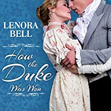 How the Duke Was Won: Disgraceful Dukes Series, Book 1 Audiobook by Lenora Bell Narrated by Beverley A. Crick