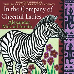 In the Company of Cheerful Ladies | [Alexander McCall Smith]