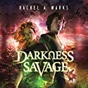 Darkness Savage: The Dark Cycle, Book 3 Audiobook by Rachel A. Marks Narrated by Will Damron, Kate Rudd, Joyce Bean