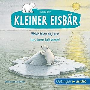 Wohin fährst du, Lars? / Lars, komm bald wieder! (Kleiner Eisbär) Hörbuch