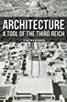 Architecture: A Tool of the Third Rei...