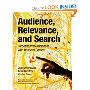 Audience, Relevance, and Search: Targeting Web Audiences with Relevant Content Cynthia Fishel, Frank Donatone, James Mathewson