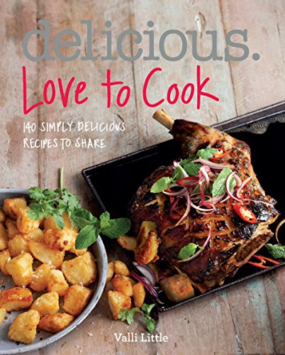 Delicious. Love to Cook: 140 Irresistible Recipes to Revitalise Your Cooking