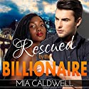 Rescued by the Billionaire (       UNABRIDGED) by Mia Caldwell Narrated by Katt Kampbell