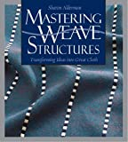 img - for By Sharon Alderman - Mastering Weave Structures: Transforming Ideas into Great Cloth (7.2.2008) book / textbook / text book